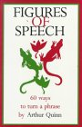 Figures of Speech: Sixty Ways to Turn a Phrase